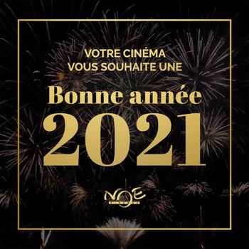 Vos cinémas NOE vous souhaitent une très bonne année 2021 !